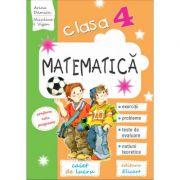 Matematica- caiet de lucru clasa a IV-a. Exercitii, probleme, teste de evaluare, notiuni teoretice