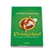 Proscrisul - Povestea lui Robin Hood, Michael Morpurgo
