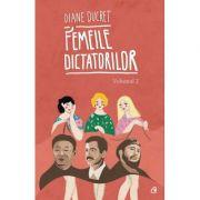 Femeile dictatorilor, volumul II - Diane Ducret