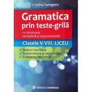 Gramatica prin teste-grila cu rezolvare completa si argumentata Clasele V-VIII. Teorie, autoevaluare si evaluare nationala - Cristina Tunegaru