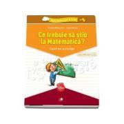 Ce trebuie sa stiu la Matematica? Caiet de activitati, Gabriela Barbulescu