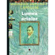 Enciclopedia pentru tineri. Lumea artelor - Larousse