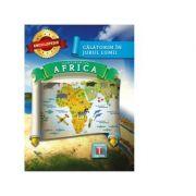 Calatorim in jurul lumii - Continentul Africa ( enciclopedie )