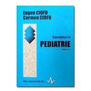 Esentialul in pediatrie - Prof. Dr. Eugen Ciofu, Dr. Carmen Ciofu