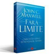 Fara Limite - Cum sa iti atingi potentialul maxim - John C. Maxwell