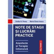 Note de stagii si lucrari practice. Anestezie si terapie intensiva - Ovidiu N. Penes, Maria Elena Ivascu