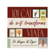 101 cai de a-ti transforma viata (Audiobook) - Wayne W. Dyer