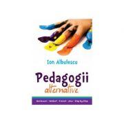 PEDAGOGII ALTERNATIVE - Ion Albulescu