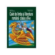 Caiet de limba si literatura romana clasa a III-a - Ioan Sas