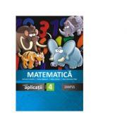 Matematica. Caiet de aplicatii pentru clasa a IV-a - Anicuta Ursache, Elena Lapusan, Adina Achim, Anca Veronica Taut