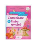 Comunicare in limba romana. Caietul micului scolar. Clasa pregatitoare - Nicoleta Ciobanu, Irina Terecoasa