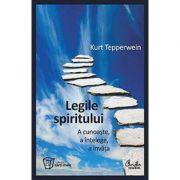 Legile spiritului - A cunoaste, a intelege, a invata - Kurt Tepperwein