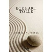 Linistea vorbeste - Eckhart Tolle