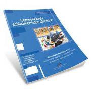 Componentele echipamentelor elecrice. Manual pentru clasa a IX-a. Domeniul de pregatire profesionala - Electric. Invatamant liceal si profesional - Dragos Cosma