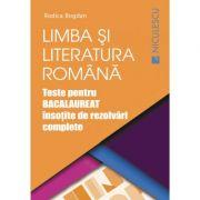 Limba si literatura romana. Teste pentru BACALAUREAT insotite de rezolvari complete - Ed. Niculescu ABC