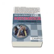 Matematica bacalaureat 2017, Filiera tehnologica. Exercitii recapitulative. Teste - Ed. Campion