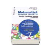 Matematica clasa a VII-a. Breviar teoretic cu exercitii si probleme propuse si rezolvate. Teste initiale. Teste de evaluare. Teste sumative. Modele de teste.