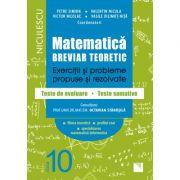 Matematica. Breviar teoretic. Exercitii si probleme propuse si rezolvate. Teste de evaluare - Teste sumative. Filiera teoretica, profilul real, specializarea matematica-informatica. Clasa a X-a