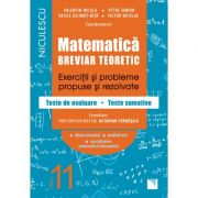 Matematica. Breviar teoretic. Exercitii si probleme propuse si rezolvate. Teste de evaluare. Teste sumative. Filiera teoretica, profilul real, specializarea matematica-informatica. Clasa a XI-a.