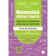 Matematica. Breviar teoretic. Exercitii si probleme propuse si rezolvate. Teste de evaluare. Filiera teoretica, profil real, specializarea matematica-informatica. Clasa a XII-a