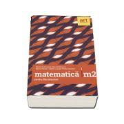 Matematica M2 pentru examenul de Bacalaureat 2018 - 96 de teste (Filierea teoretica, profilul real, specializarea stiinte ale naturii, filiera tehnologica, toate profilurile) - Ed. Art