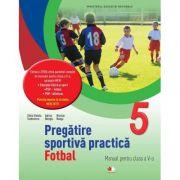 Pregatire sportiva practica. Fotbal. Manual pentru clasa a V-a - Silvia Violeta Teodorescu
