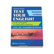 TEST YOUR ENGLISH! Gramatica si vocabular. 50 de teste grila cu raspunsuri explicate. Liceu, BAC, Academia de Politie - Mariana Simion