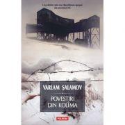 Povestiri din Kolima. Volumul I - Varlam Salamov