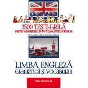 Limba engleza. Gramatica si vocabular. 2500 teste-grila pentru admiterea in invatamantul superior