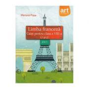 Limba franceza. Caiet pentru clasa a 8-a (L1 + L2)
