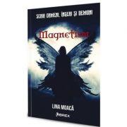 Magnetism. Seria Oameni, ingeri si demoni, volumul 1 - Lina Moaca