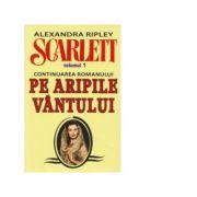 Scarlett. Volumul 1 (continuarea romanului Pe Aripile Vantului) - Alexandra Ripley