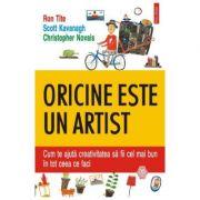 Oricine este un artist. Cum te ajuta creativitatea sa fii cel mai bun in tot ceea ce faci - Ron Tite, Scott Kavanagh, Christopher Novais