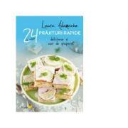 24 de retete Prajituri rapide - Delicioase si usor de preparat (Laura Adamache)