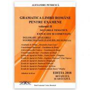 Gramatica Limbii Romane pentru examene. 3412 grile tematice explicate si comentate (Editia 2018 revizuita si adaugita)