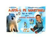 Ajuta-l pe Martinel- Fise de lucru pentru activitati matematice (Colectia Didactica)