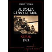 Al doilea razboi mondial- Kursk 1943 (Robert Forczyk)