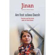 Am fost sclava Daesh. Povestea unei fete kurde rapite de Statul Islamic - Jinan, Thierry Oberle