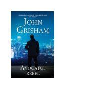 Avocatul rebel - John Grisham