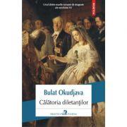 Calatoria diletantilor - Bulat Okudjava (Colectia Biblioteca Polirom)
