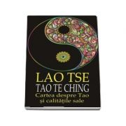 Cartea despre Tao si calitatile sale - Lao Tse, Tao Te Ching
