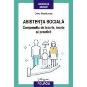 Asistenta sociala. Compendiu de istorie, teorie si practica - Doru Buzducea
