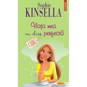 Viata mea, nu chiar perfecta - Sophie Kinsella