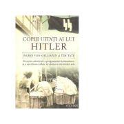 Copiii uitati ai lui Hitler (Ingrid von Oelhafen, Tim Tate)