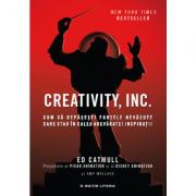 Creativity, Inc. Cum sa depasesti fortele nevazute care stau in calea adevarate inspiratii - Ed Catmull, Amy Wallace