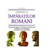 Cronica Imparatilor Romani. Prezentarea conducatorului Imperiului Roman domnie cu domnie - Chris Scarre