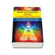EMDR si vindecarea prin Tao - Cum sa folosesti psihologia energetica pentru a depasi traumele emotionale ( Mantak Chia )