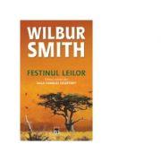 Festinul leilor - Primul volum din Saga Familiei Courtney (Wilbur Smith)