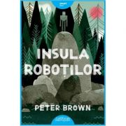 Insula Robotilor - Peter Brown