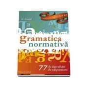Limba si literatura romana- Gramatica Normativa-77 intrebari, 77 raspunsuri